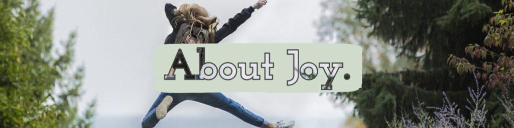 About Joy.